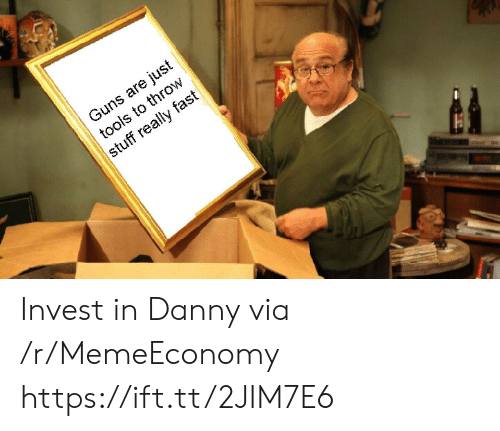 guns: Guns are just  tools to throw  stuff really fast Invest in Danny via /r/MemeEconomy https://ift.tt/2JIM7E6