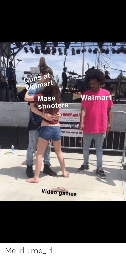 wth: Guns at  Walmart  Walmart  Mass  shooters  GRIER and F  wth S t  ashinMyrtiet  PoST TOUR PROTOS AND  Video games Me irl : me_irl