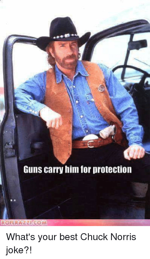 chuck norris jokes: Guns carry him for protection  ROELRA COM What's your best Chuck Norris joke?!