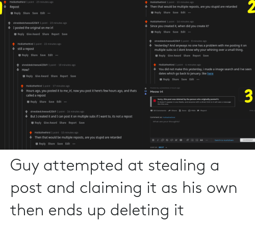 Stealing A: Guy attempted at stealing a post and claiming it as his own then ends up deleting it