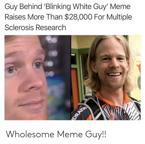 Meme Guy: Guy Behind 'Blinking White Guy' Meme  Raises More Than $28,000 For Multiple  Sclerosis Research  Oscray  DRAISE Wholesome Meme Guy!!