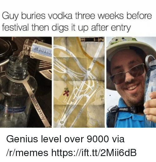 digs: Guy buries vodka three weeks before  festival then digs it up after entry Genius level over 9000 via /r/memes https://ift.tt/2Mii6dB