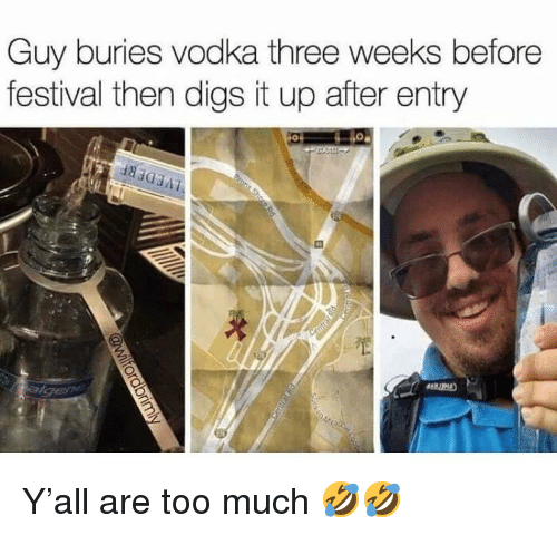 digs: Guy buries vodka three weeks before  festival then digs it up after entry Y'all are too much 🤣🤣