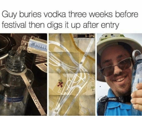 digs: Guy buries vodka three weeks before  festival then digs it up after entry