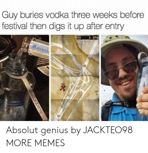 digs: Guy buries vodka three weeks before  festival then digs it up after entry Absolut genius by JACKTEO98 MORE MEMES