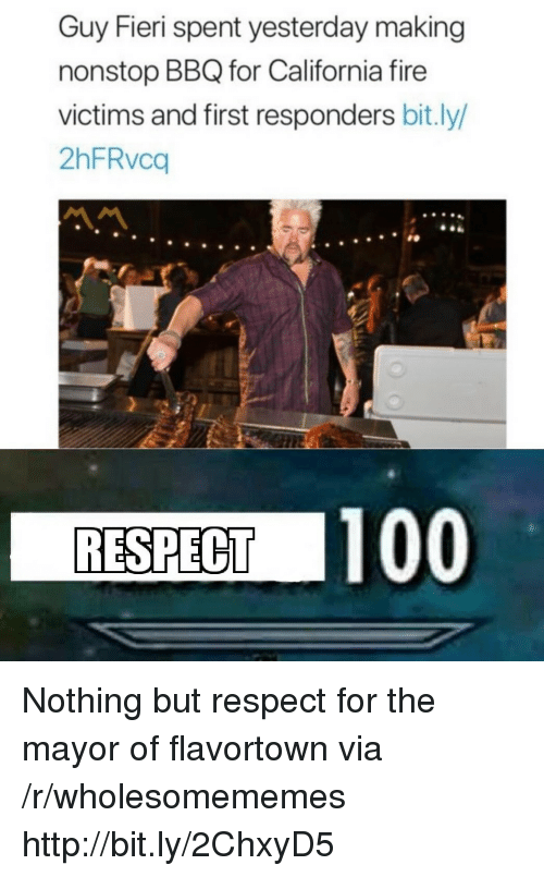 Flavortown: Guy Fieri spent yesterday making  nonstop BBQ for California fire  victims and first responders bit.ly/  2hFRvca  RESPECT 100 Nothing but respect for the mayor of flavortown via /r/wholesomememes http://bit.ly/2ChxyD5