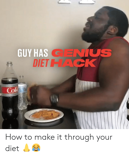 cok: GUY HAS GENIUS  DIETHACK  Cok How to make it through your diet 👃😂