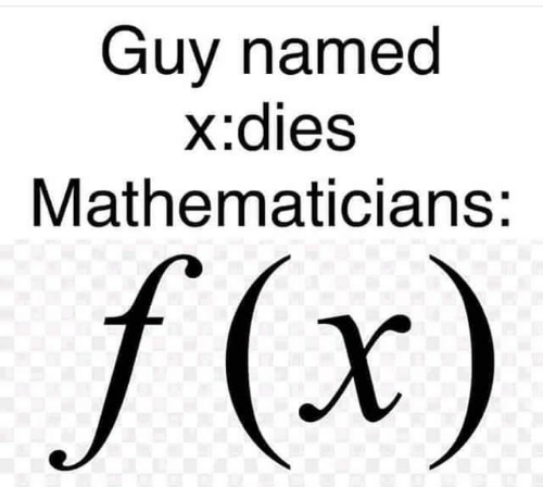 Guy, Dies, and F X: Guy named  x.dies  Mathematicians:  f(x)