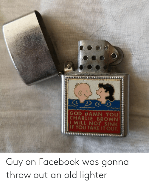 on facebook: Guy on Facebook was gonna throw out an old lighter