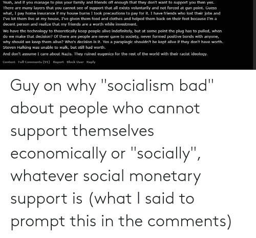 """support: Guy on why """"socialism bad"""" about people who cannot support themselves economically or """"socially"""", whatever social monetary support is (what I said to prompt this in the comments)"""