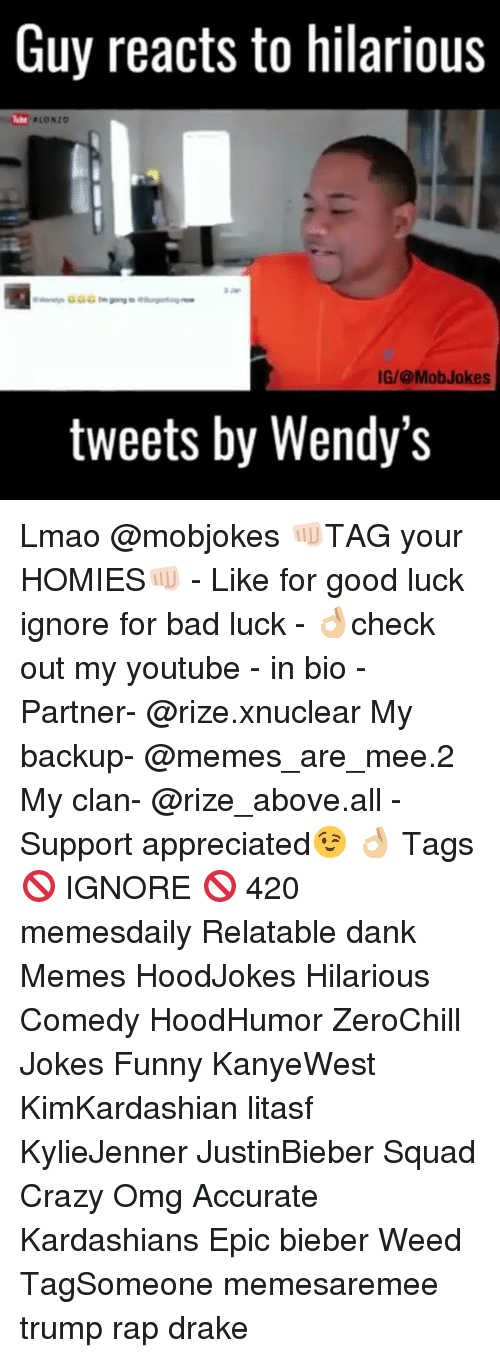 Wendies: Guy reacts to hilarious  RLONIO  IG/@Mob Jokes  tweets by Wendy's Lmao @mobjokes 👊🏻TAG your HOMIES👊🏻 - Like for good luck ignore for bad luck - 👌🏼check out my youtube - in bio - Partner- @rize.xnuclear My backup- @memes_are_mee.2 My clan- @rize_above.all - Support appreciated😉 👌🏼 Tags 🚫 IGNORE 🚫 420 memesdaily Relatable dank Memes HoodJokes Hilarious Comedy HoodHumor ZeroChill Jokes Funny KanyeWest KimKardashian litasf KylieJenner JustinBieber Squad Crazy Omg Accurate Kardashians Epic bieber Weed TagSomeone memesaremee trump rap drake