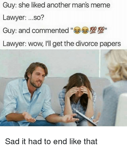 Guy She Liked Another Mans Meme Lawyer So 00ii Lawyer Wow Ill Get