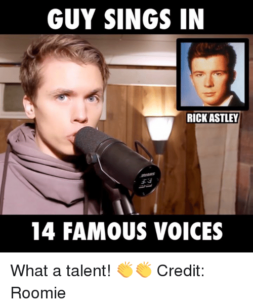 Dank, Singing, and Voice: GUY SINGS IN  RICK ASTLEY  14 FAMOUS VOICES What a talent! 👏👏  Credit: Roomie