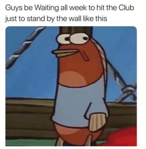 Club, Funny, and Waiting...: Guys be Waiting all week to hit the Club  just to stand by the wall like this