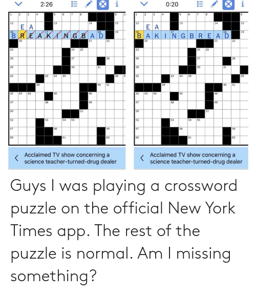 missing: Guys I was playing a crossword puzzle on the official New York Times app. The rest of the puzzle is normal. Am I missing something?
