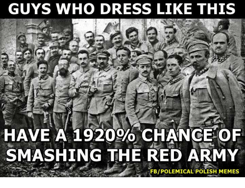Polish Meme: GUYS WHO DRESS LIKE THIS  HAVE A 1920% CHANGE OF  SMASHING THE RED ARMY  FBIPOLEMICAL POLISH MEMES