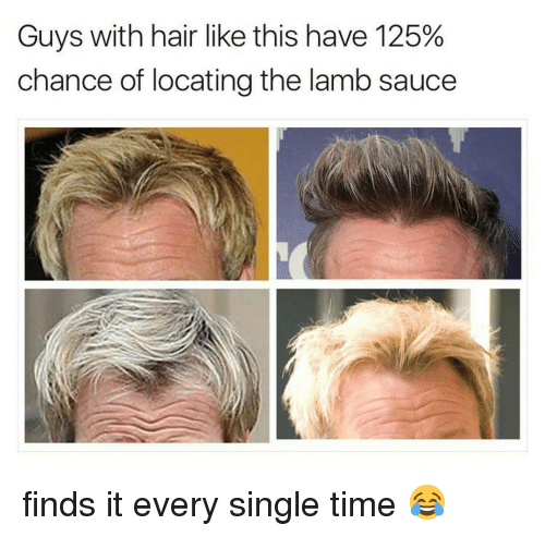 Lamb Sauce: Guys with hair like this have 125%  chance of locating the lamb sauce finds it every single time 😂