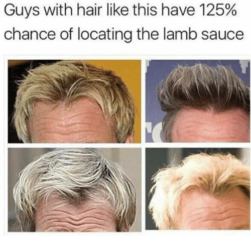 Saucing: Guys with hair like this have 125%  chance of locating the lamb sauce