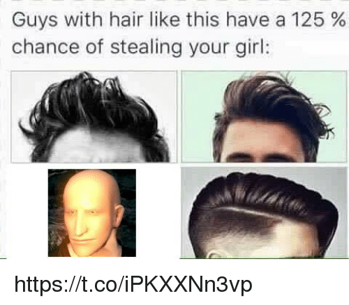 Girl, Hair, and Your Girl: Guys with hair like this have a 125 %  chance of stealing your girl: https://t.co/iPKXXNn3vp