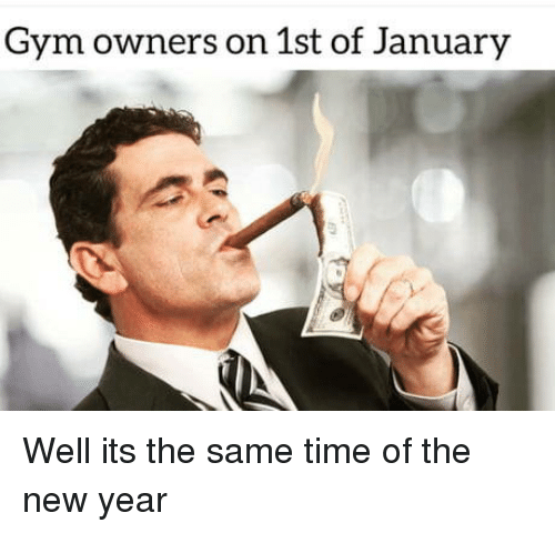 Gym, New Year's, and Time: Gym owners on 1st of January Well its the same time of the new year