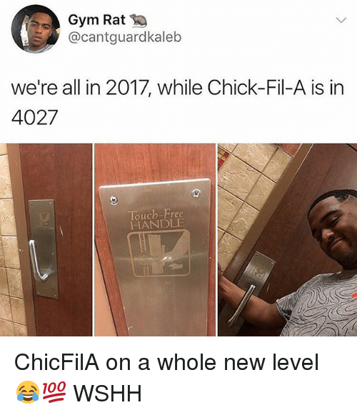 Chick-Fil-A, Gym, and Memes: Gym Rat  @cantguardkaleb  we're all in 2017, while Chick-Fil-A is in  louch-Free  HANDLE ChicFilA on a whole new level 😂💯 WSHH