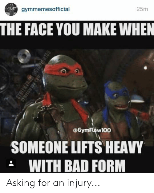 Lifts: gymmemesofficial  25m  THE FACE YOU MAKE WHEN  @GymFlow100  SOMEONE LIFTS HEAVY  .WITH BAD FORM  STOLEN FRO 6Yiow  GYMFLOWIO0.CO1 Asking for an injury...