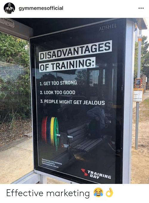 Jealous, Good, and Strong: gymmemesofficial  ADSHEL  DISADVANTAGES  OF TRAINING:  1. GET TOO STRONG  2. LOOK TOO GOOD  3. PEOPLE MIGHT GET JEALOUS Effective marketing 😂👌
