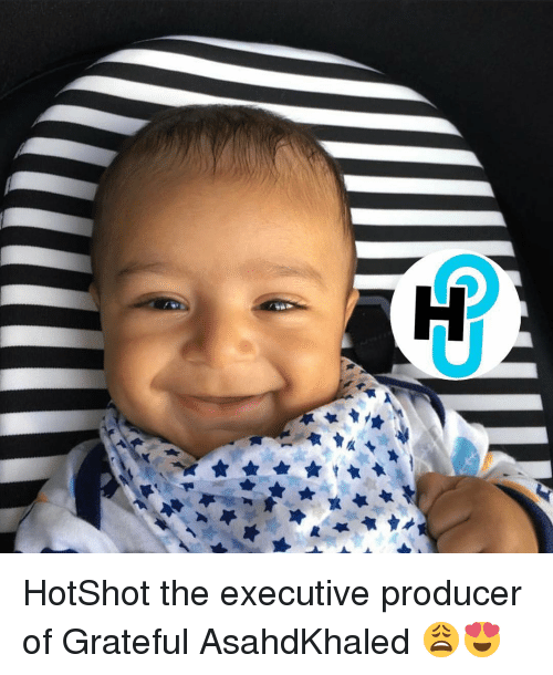 executions: H  부+★ HotShot the executive producer of Grateful AsahdKhaled 😩😍