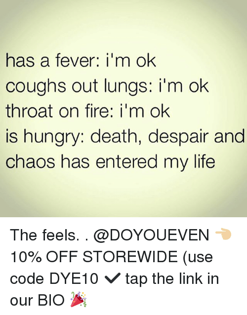 Feveral: h  a fever: i'm ok  as  coughs out lungs: im ok  throat on fire: i'm ok  is hungry: death, despair and  chaos has entered my life The feels. . @DOYOUEVEN 👈🏼 10% OFF STOREWIDE (use code DYE10 ✔️ tap the link in our BIO 🎉