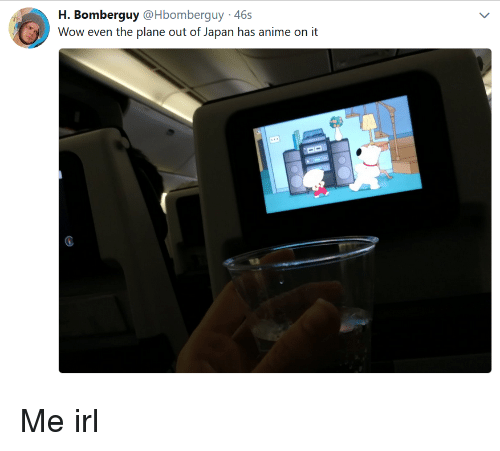 Anime On: H. Bomberguy @Hbomberguy 46s  Wow even the plane out of Japan has anime on it Me irl