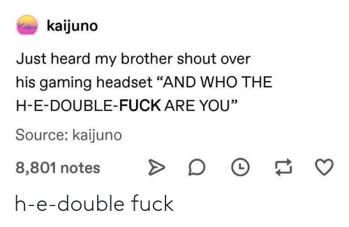 Double, E, and H: h-e-double fuck