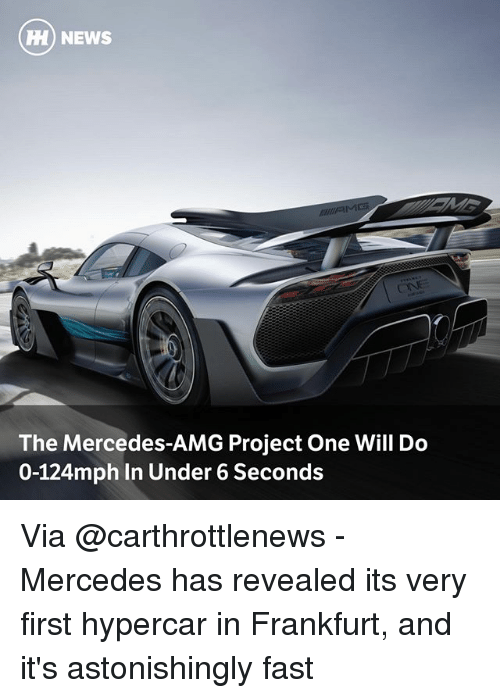 Undere: H) NEWS  The Mercedes-AMG Project One Will Do  0-124mph In Under 6 Seconds Via @carthrottlenews - Mercedes has revealed its very first hypercar in Frankfurt, and it's astonishingly fast