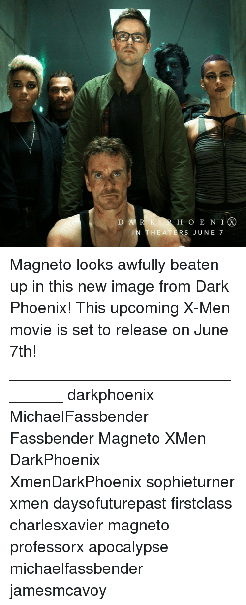 Memes, X-Men, and Image: H O E N IX  HEATERS JUNE 7 Magneto looks awfully beaten up in this new image from Dark Phoenix! This upcoming X-Men movie is set to release on June 7th! _______________________________ darkphoenix MichaelFassbender Fassbender Magneto XMen DarkPhoenix XmenDarkPhoenix sophieturner xmen daysofuturepast firstclass charlesxavier magneto professorx apocalypse michaelfassbender jamesmcavoy