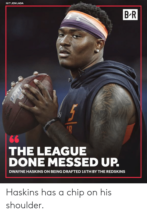 lada: H/T JEN LADA  B-R  THE LEAGUE  DONE MESSED UP.  DWAYNE HASKINS ON BEING DRAFTED 15TH BY THE REDSKINS Haskins has a chip on his shoulder.