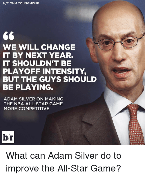 nba all stars: H/T OHM YOUNGMISUKE  GG  WE WILL CHANGE  IT BY NEXT YEAR.  IT SHOULDN'T BE  PLAYOFF INTENSITY,  BUT THE GUYS SHOULD  BE PLAYING  ADAM SILVER ON MAKING  THE NBA ALL-STAR GAME  MORE COMPETITIVE  br What can Adam Silver do to improve the All-Star Game?