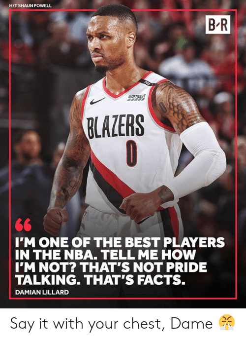 Facts, Nba, and Say It: H/T SHAUN POWELL  B R  BIDFREEZE  BLAZERS  IMONE OF THE BEST PLAYERS  IN THE NBA. TELL ME HOW  IM NOT? THAT'S NOT PRIDE  TALKING. THAT'S FACTS.  DAMIAN LILLARD Say it with your chest, Dame 😤