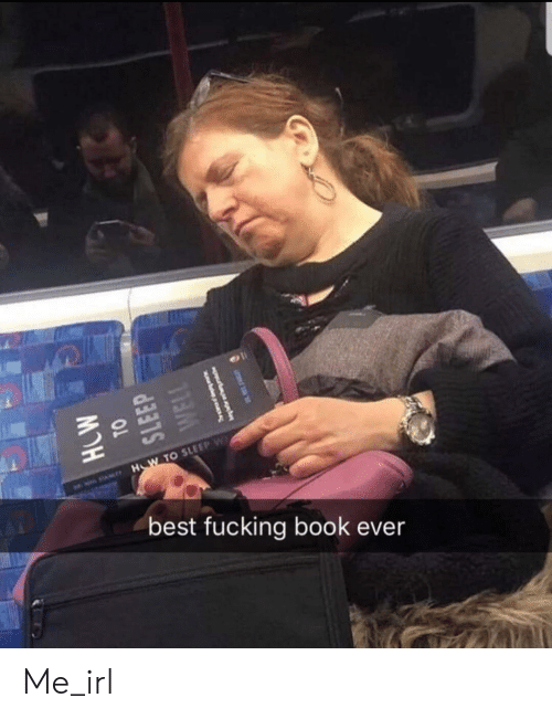 Fucking, Best, and Book: H W TO SLEEP W  best fucking book ever Me_irl