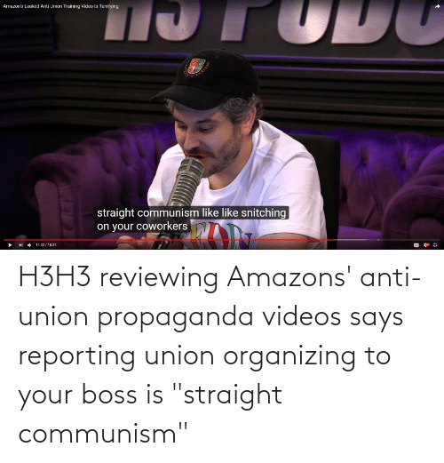 """Organizing: H3H3 reviewing Amazons' anti-union propaganda videos says reporting union organizing to your boss is """"straight communism"""""""