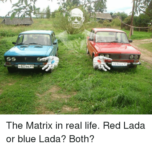 lada: H823 BE 69  6940x 69 The Matrix in real life. Red Lada or blue Lada? Both?