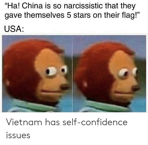 "Confidence, China, and Narcissistic: ""Ha! China is so narcissistic that they  gave themselves 5 stars on their flag!""  USA: Vietnam has self-confidence issues"