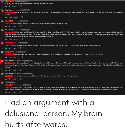 my brain: Had an argument with a delusional person. My brain hurts afterwards.