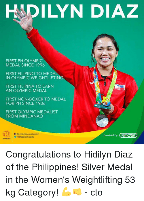 Boxer, Congratulations, and Philippines: HADILYN DIAZ  FIRST PH OLYMPIC  MEDAL SINCE 1996  FIRST FILIPINO TO MEDAL  IN OLYMPIC WEIGHTLIFTING  FIRST FILIPINA TO EARN  AN OLYMPIC MEDAL  FIRST NON-BOXER TO MEDAL  FOR PH SINCE 1936  FIRST OLYMPIC MEDALIST  FROM MINDANAO  n fb.merapplerdotcom  powered by CRIMOWA  ORapplerSports  RAPPLER Congratulations to Hidilyn Diaz of the Philippines! Silver Medal in the Women's Weightlifting 53 kg Category! 💪👊  - cto
