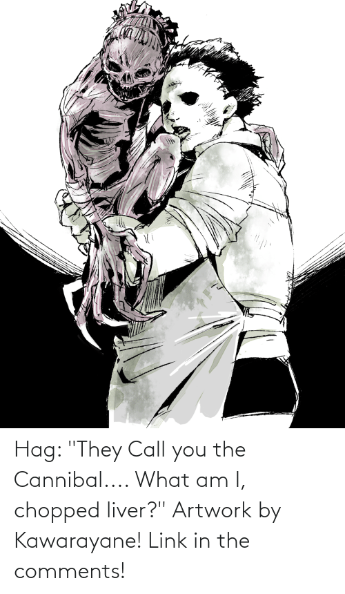 """chopped: Hag: """"They Call you the Cannibal.... What am I, chopped liver?"""" Artwork by Kawarayane! Link in the comments!"""