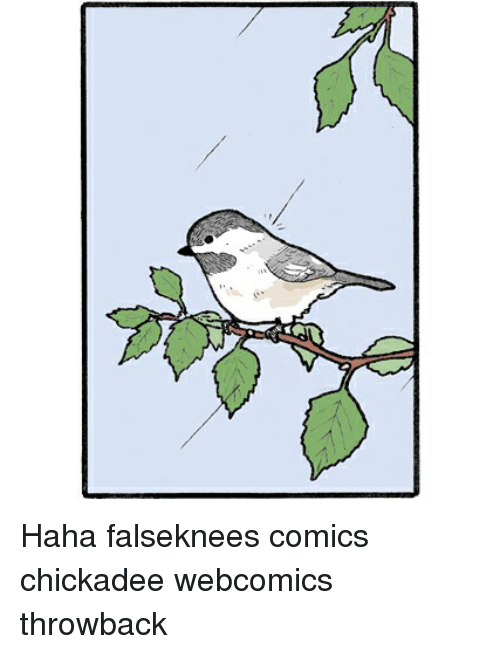 chickadee: Haha falseknees comics chickadee webcomics throwback