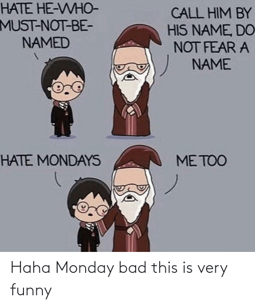 very funny: Haha Monday bad this is very funny