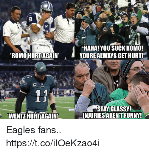 Philadelphia Eagles, Football, and Funny: HAHA! YOU SUCKROMO  YOURE ALWAYS GET HURT!  ROMOHURTAGAN*  AIN  STAY CLASSY!  INJURIESAREN'T FUNNY!  WENTZHURTAGAIN Eagles fans.. https://t.co/iIOeKzao4i
