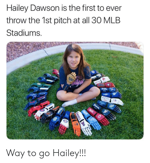 dawson: Hailey Dawson is the first to ever  throw the 1st pitch at all 30 MLB  Stadiums.  Pde  UJAYS  Beds  ww  ANGELS  Patres Way to go Hailey!!!