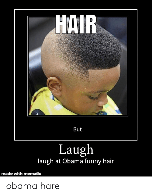 Obama Funny: HAIR  But  Laugh  laugh at Obama funny hair  made with mematic obama hare
