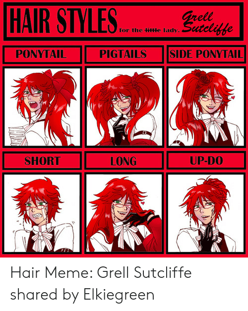 Red Hair Meme: HAIRSTYLES. ereafe  for the itHe lady  PONYTAIL  PIGTAILS ISIDE PONYTAIL  LONG  UP-DO  SHORT  WIN Hair Meme: Grell Sutcliffe shared by Elkiegreen