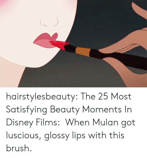luscious: hairstylesbeauty:  The 25 Most Satisfying Beauty Moments In Disney Films:  When Mulan got luscious, glossy lips with this brush.